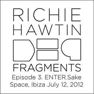 Richie Hawtin: DE9 Fragments 3. ENTER.Sake.2 (Space, Ibiza, July 12, 2012)