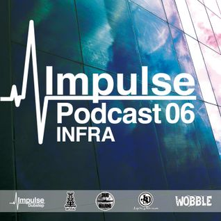 IMPULSE Podcast #6 mixed by INFRA