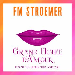 FM STROEMER - Grand Hotel d´Amour Essential Housemix May 2015 | www.fmstroemer.de