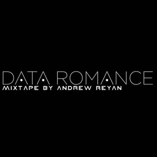 DATA ROMANCE MIXTAPE by ANDREW REYAN