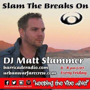 Slam The Breaks On with DJ Matt Slammer - Urban Warfare Takeover 21st October 2016