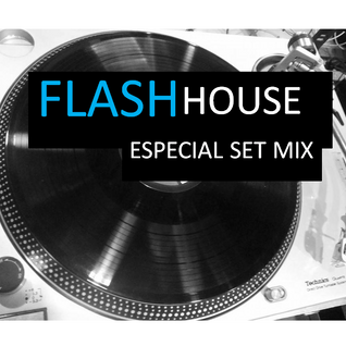 FLASH HOUSE- Especial Set Mix ( by Paulino Machado dj)