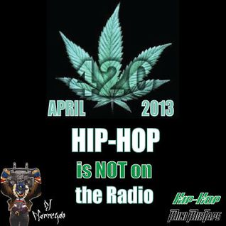 Happy 4/20 [Mini MixTape] April 2013 - Hip-Hop is NOT on the Radio