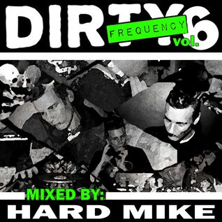Hard Mike - Dirty Frequency Vol. 6