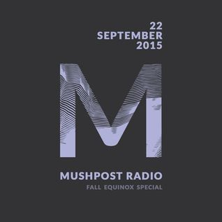 2015 September 22 - Mushpost Radio: Equinox Special