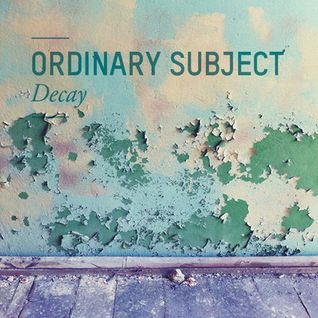 Ordinary Subject - Decay