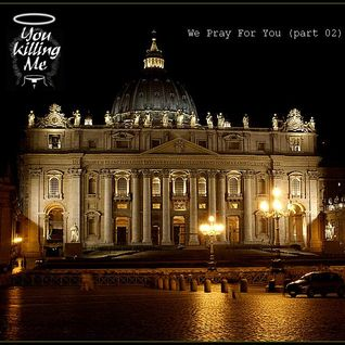 You Killing Me 'We Pray For You' Mixtape #02 (For X-DAYS RadioShow)