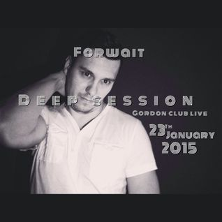 Forwait-Deep Session Gordon Club Live 23th January 2015 (Deep House Mix)