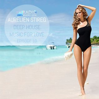 Aurelien Stireg - Deep House Music for Love episode 10 2014-11-22