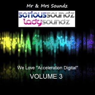 We Love ''Acceleration Digital'' Vol 3 Mixed By Serious Soundz & Lady Soundz