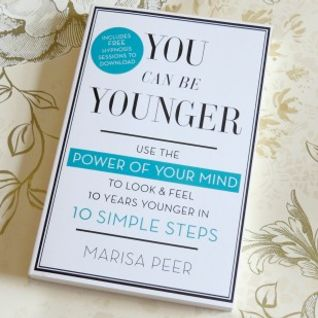 You Can Be Younger - Use the Power of your mind in 10 simple steps by MARISA PEER