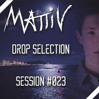 "Mattiv's ""Drop Selection"" Session #023"