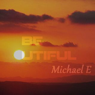 BE UTIFUL By Michael E   (Guest mix)