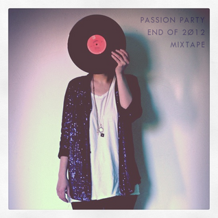 Passion Party End Of 2012 MIXTAPE (Part II)