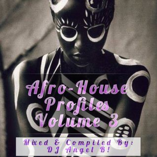 DJ Angel B! Presents: Afro-House Profiles (Volume 3)