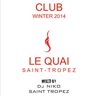 LE QUAI SAINT-TROPEZ CLUB WINTER 2014. Mixed by DJ NIKO SAINT TROPEZ