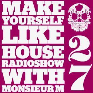 MAKE YOURSELF LIKE...HOUSE Radioshow - with Monsieur M. - #027