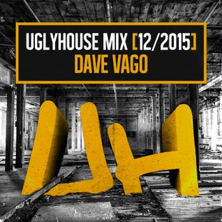 DAVE VAGO - UGLYHOUSE MIX [12/2015]