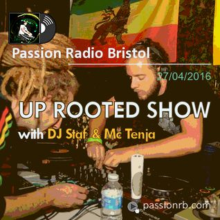 UP ROOTED SHOW with DJ Staf & Mc Tenja (27.04.2016)