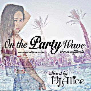 On the Party wave -summer edition vol.1- mixed by DJ Alice