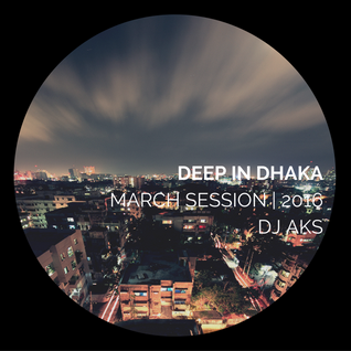 Deep in Dhaka | DJ AKS