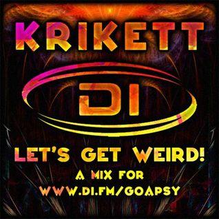 Krikett - Let's Get Weird! - psytrance