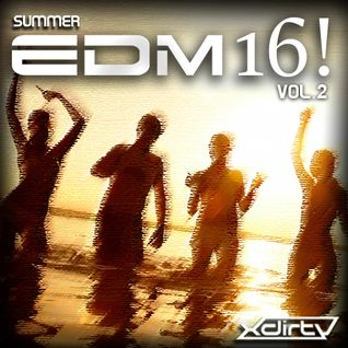 Summer EDM 16! Vol. 2 (mixed by XDirTY)
