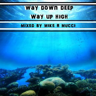 way down deep way up high (mixed by mike r mucci)