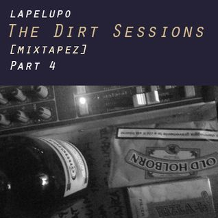Lapelupo - The Dirt Sessions [mixtapez] - Part 4