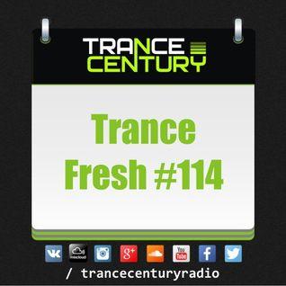 Trance Century Radio - #TranceFresh 114