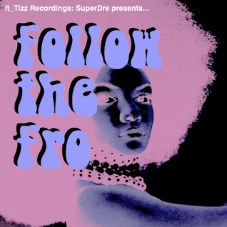 SuperDre presents...Follow the Fro