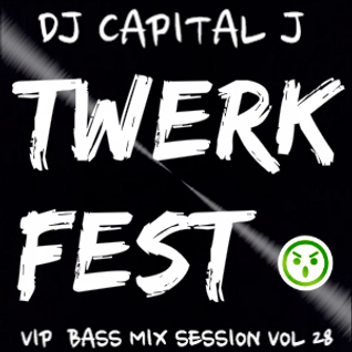DJ CAPITAL J - TWERK FEST (VIP BASS MIX SESSION VOL 28)