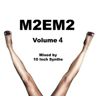 M2EM2 - Volume 4 (Mixed by 10 Inch Synths)