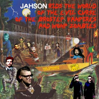 Jahson Rids the World of the Evil Curse of the Brostep Vampires & Womp Zombies