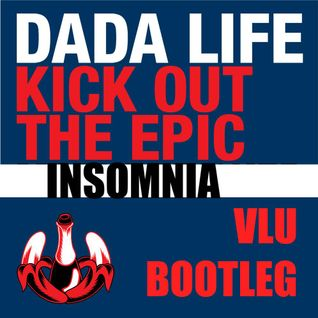 Kick Out The Epic Insomnia (Vlu Bootleg)