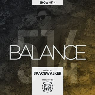 BALANCE - Show #514 (Hosted by Spacewalker)