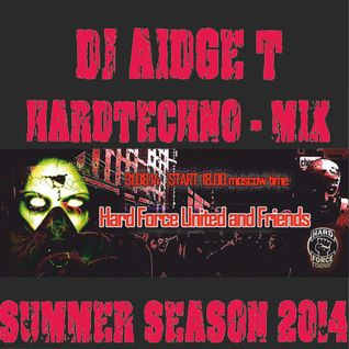 Hardtechno Mix @DJAidgeT Hard Force United & Friends (Summer season 2014)