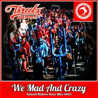 Threeks - We Mad And Crazy 2013