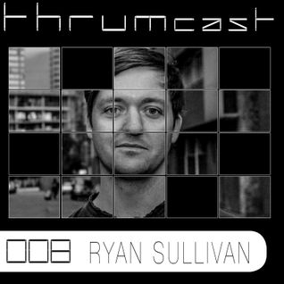 Thrumcast 008 - Ryan Sullivan