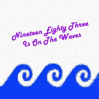 Nineteen Eighty Three Is On The Waves