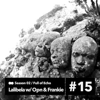 Lalibela #44 || 09.03.2014 || Full of Echo (Frankie´s mix)