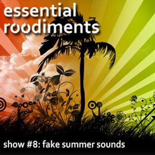 Essential Roodiments #8 - Fake Summer Sounds - 20th April