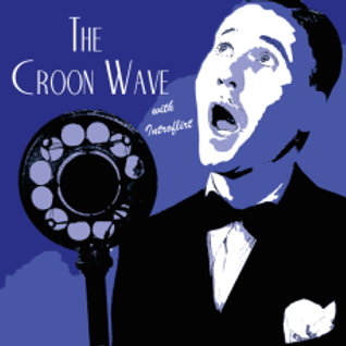 The Croon Wave w/ Introflirt - Episode 1