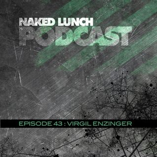 Naked Lunch PODCAST #043 - VIRGIL ENZINGER
