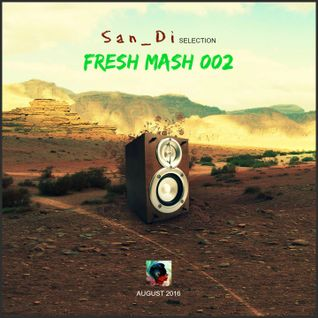 San_Di Selection # Fresh Mash 002 (August 2016)