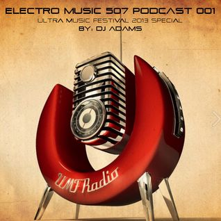 Electro Music 507 Podcast 001 (UMF 2013 Special) by Dj Adams