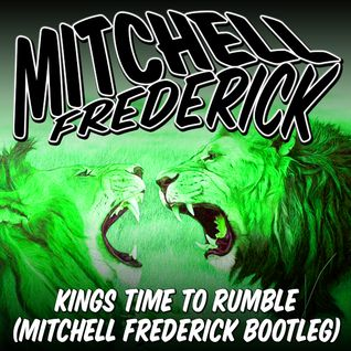 Kings Time To Rumble (Mitchell Frederick Bootleg)
