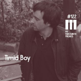 My Favourite Freaks Podcast # 122 Timid Boy