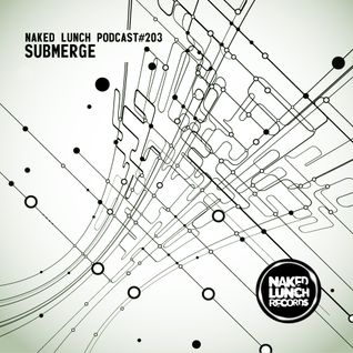 Naked Lunch PODCAST #203 - SUBMERGE