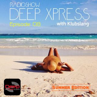 Deep Xpress Radioshow #08 hosted by Klubslang @Summer Edition [deepinradio]
